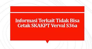 Informasi Terkait Tidak Bisa Cetak SKAKPT Verval S36a