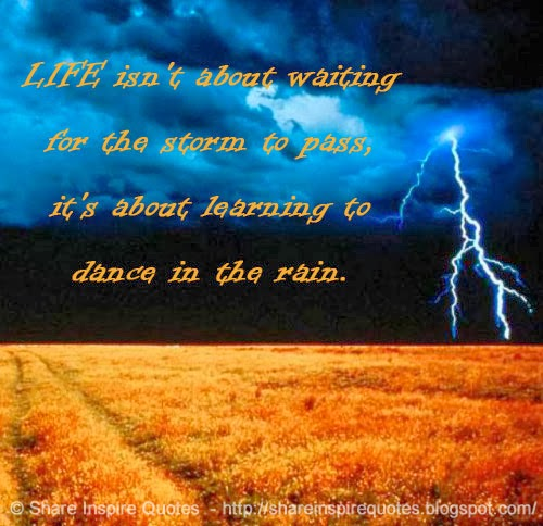 LIFE Isn't About Waiting For The Storm To Pass, It's About