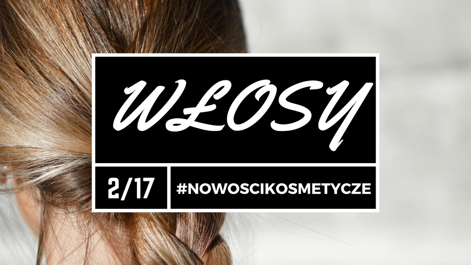 #nowoscikosmetyczne - Włosy