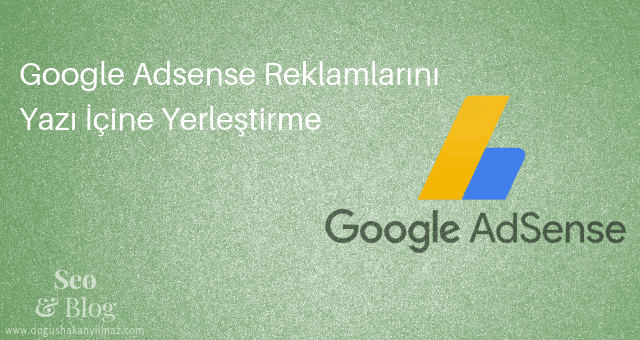 Google Adsense Reklamlarını Yazı İçine Yerleştirme