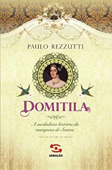 Domitila A verdadeira história da marquesa de Santos Paulo Rezzutti