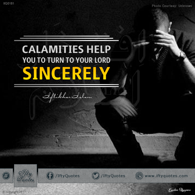 Ifty Quotes: Calamities help you to turn to your Lord sincerely - Iftikhar Islam