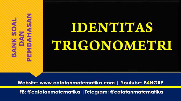 Soal Identitas Trigonometri dan Pembahasan