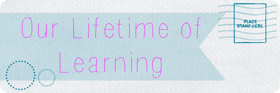 Our Lifetime of Learning