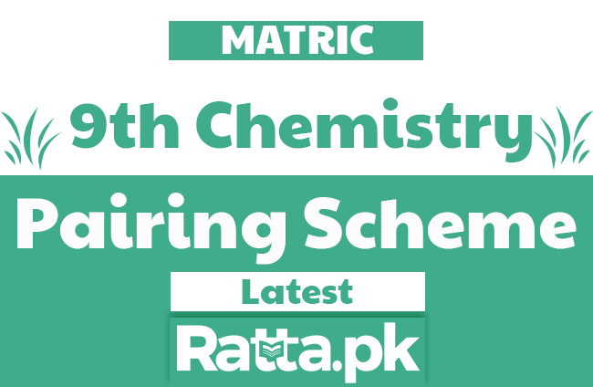 9th Chemistry Pairing Scheme 2019 - Matric 9th combination