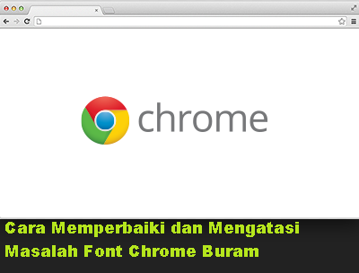 Cara Memperbaiki dan Mengatasi Masalah Font Chrome Buram