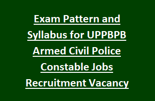 Exam Pattern and Syllabus for UPPBPB Armed Civil Police Constable Jobs Recruitment Vacancy Notification 2018