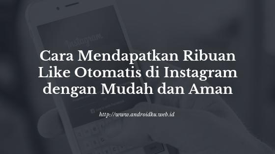 Cara Mendapatkan Ribuan Like Otomatis di Instagram dengan Mudah dan Aman