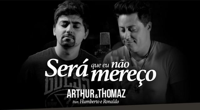 Arthur e Thomaz - Será que eu não mereço  Part. Humberto e Ronaldo