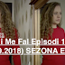 Seriali Me Fal Episodi 1352 (13.09.2018) SEZONA E RE