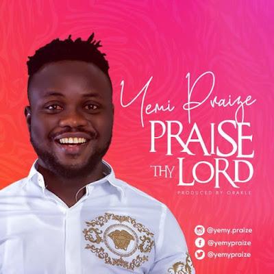 Yemy Praize – Praise Thy Lord