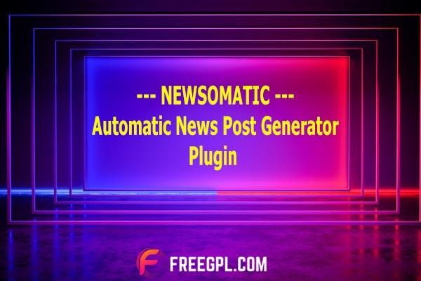 Newsomatic - Automatic News Post Generator Plugin Free Download