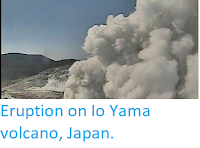 https://sciencythoughts.blogspot.com/2018/04/eruption-on-io-yama-volcano-japan.html