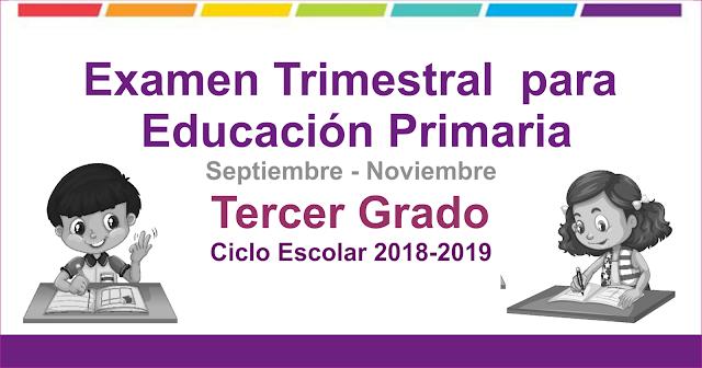 Examen Trimestral para educación primaria tercer grado 1er Trimestre Ciclo Escolar 2018-2019