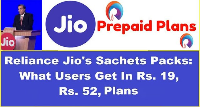 Reliance Jio Sachet Packs: Rs. 19, Rs. 52 Prepaid  Plans Explained Here