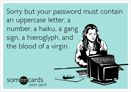 password must contain ... and the blood of a virgin