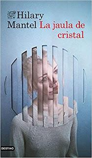 La jaula de cristal- Hilary Mantel