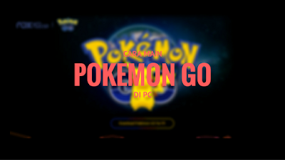 Tutorial Berbermain Pokemon GO di PC atau Laptop 5