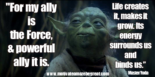 "Picture quote featured in 25 Yoda Inspirational Quotes For Wisdom:""For my ally is the Force, and a powerful ally it is. Life creates it, makes it grow. Its energy surrounds us and binds us. Luminous beings are we, not this crude matter."""