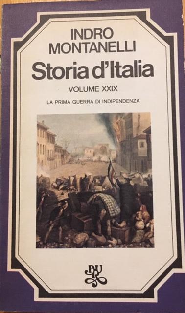 Indro Montanelli - Storia d'Italia. Volume XXIX. La prima guerra di Indipendenza. Anno 1976. Rizzoli - Editore, Milano
