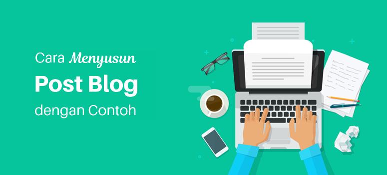 Cara Menyusun Pos Blog Sempurna (Dengan Contoh)