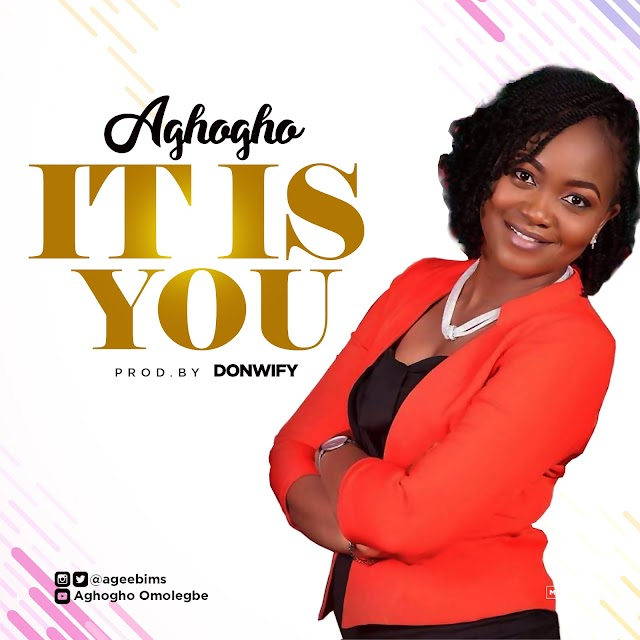 [NEW MUSIC] Mp3 + lyrics : IT IS YOU - AGHOGHO  [+ Lyrics] | @ageebims