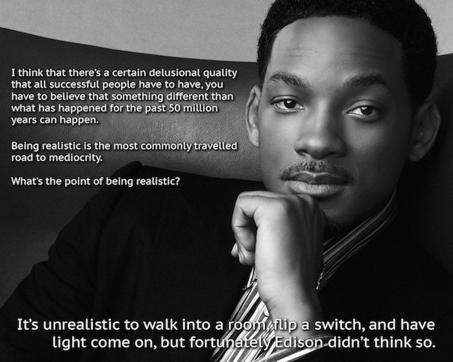 Will Smith quote. What's the point of being realistic. Mr. July