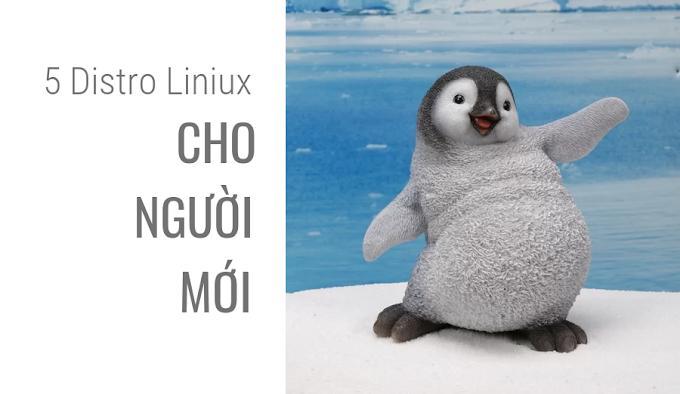 5 Distro Linux cho Người Mới Bắt Đầu