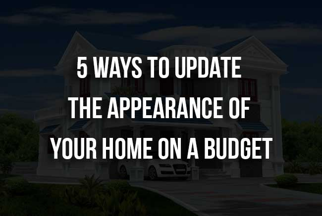 5 Ways To Update The Appearance Of Your Home On A Budget