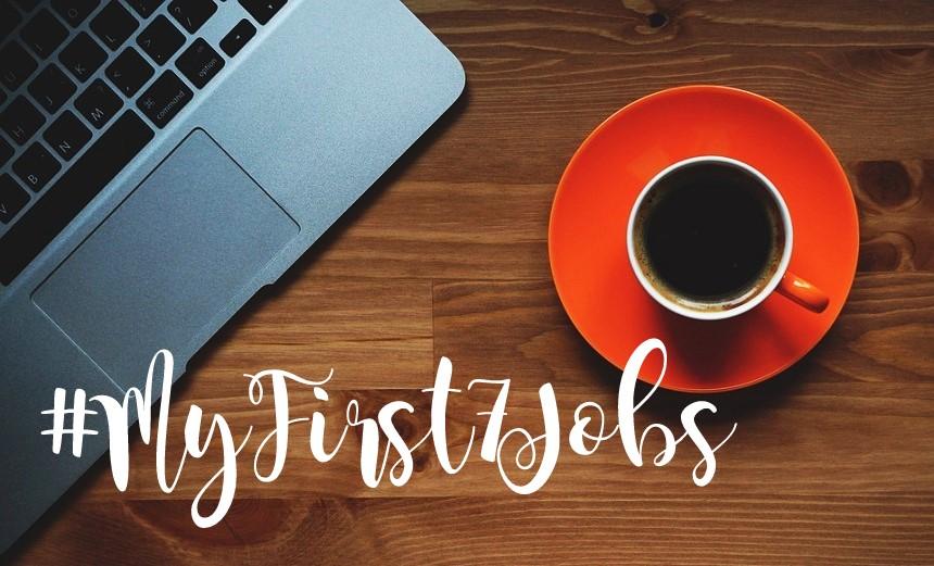 #myfirst7jobs