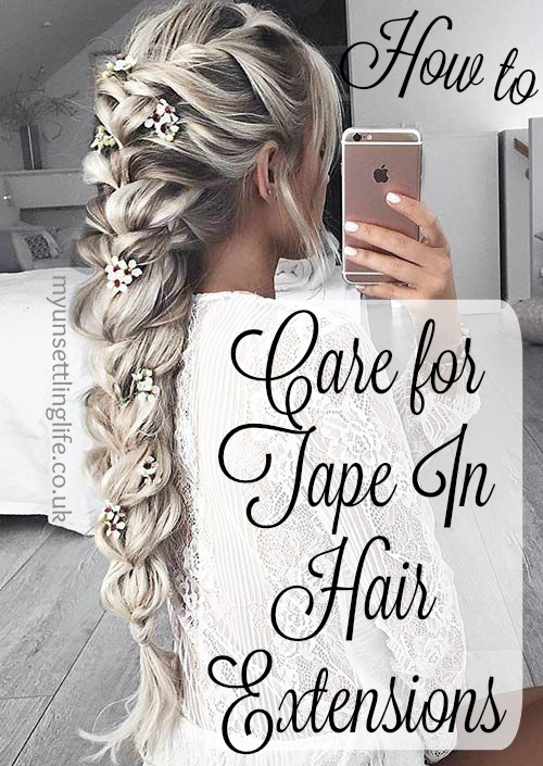 My Unsettling Life How To Care For Tape In Hair Extensions