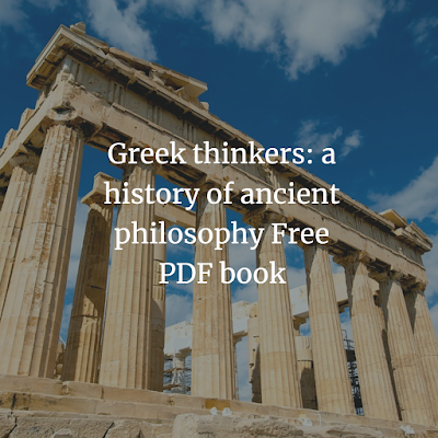 Greek thinkers: a history of ancient philosophy Free PDF book 1902
