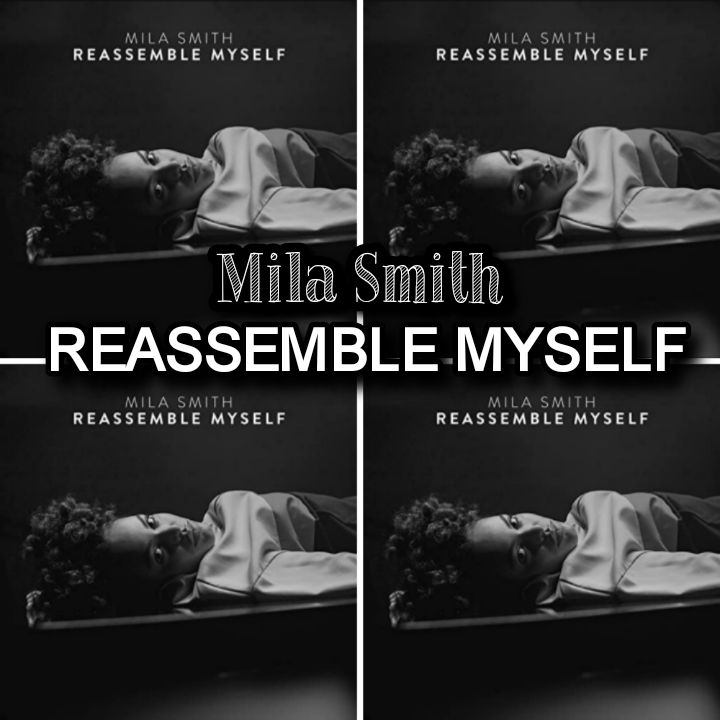 Mila Smith's Song: REASSEMBLE MYSELF - Chorus: Breaking me down in your own way everyday.. Streaming - MP3 Download