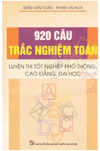 920 Câu Trắc Nghiệm Toán Luyện Thi Tốt Nghiệp Phổ Thông - Đại Học - Cao Đẳng