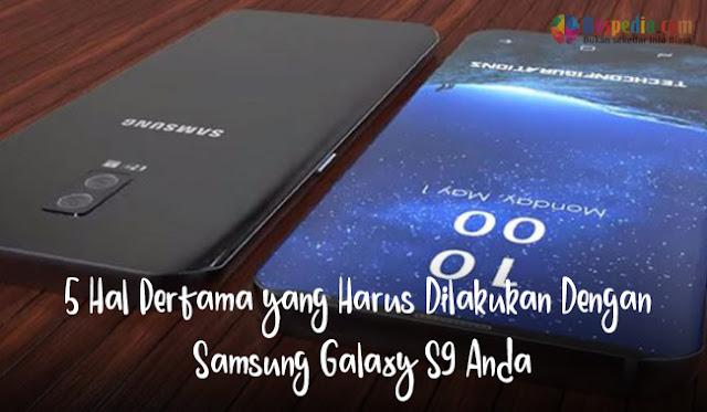 5 Hal Pertama yang Harus Dilakukan Dengan Samsung Galaxy S9 Anda