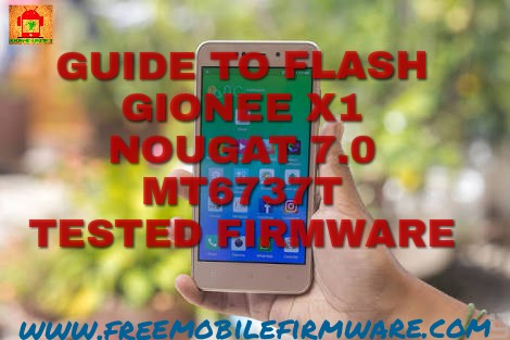 Guide To Flash Gionee X1 MT6737T Nougat 7.0 Tested Firmware Via SP Flashtool