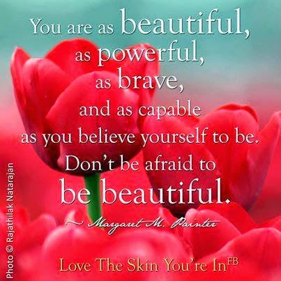 You Are As Beautiful As Powerful As Brave And As Capable As You