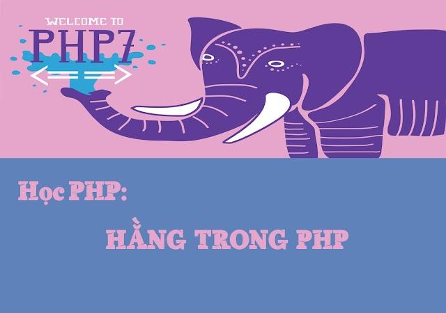 Bài 3: Khái niệm về hằng và khai báo hằng trong PHP