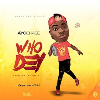 MUSIC: AyoChase - Who Dey
