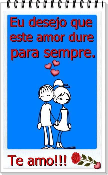 Eu desejo que este amor dure para sempre. Te amo!!!