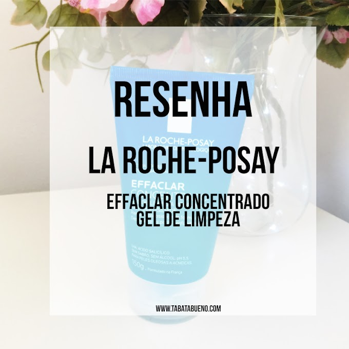 Resenha: Effaclar Concentrado - La Roche-Posay