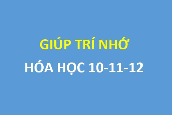 Giúp trí nhớ hóa học 10-11-12