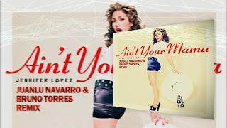 Jennifer Lopez - Aint Your Mama (Juanlu Navarro & Bruno Torres Remix)