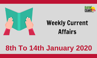 Weekly Current Affairs 8th To 14th January 2020