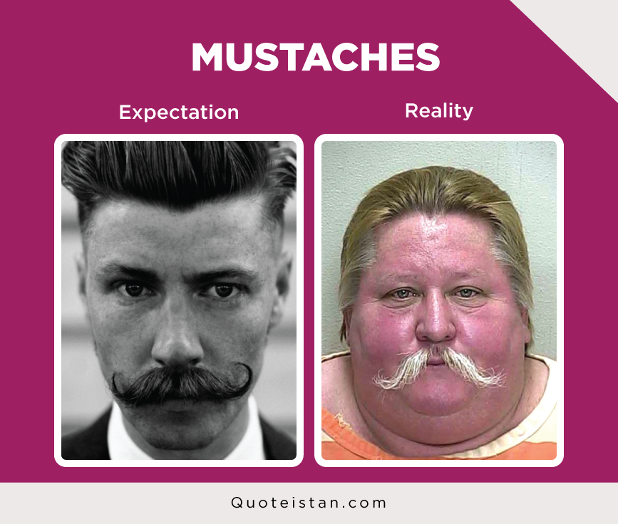 Expectation Vs Reality: MUSTACHES