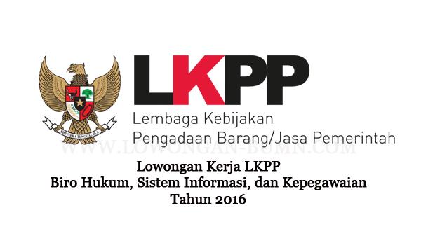Lowongan Kerja LKPP Biro Hukum, Sistem Informasi, dan Kepegawaian Maret 2016