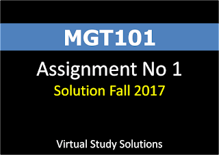 MGT101 Assignment No 1 Solution Fall 2017