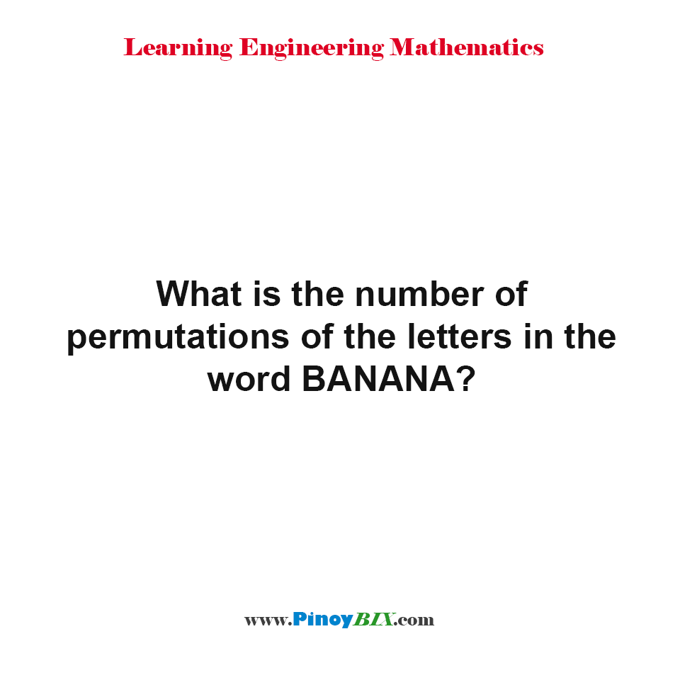 What is the number of permutations of the letters in the word BANANA?