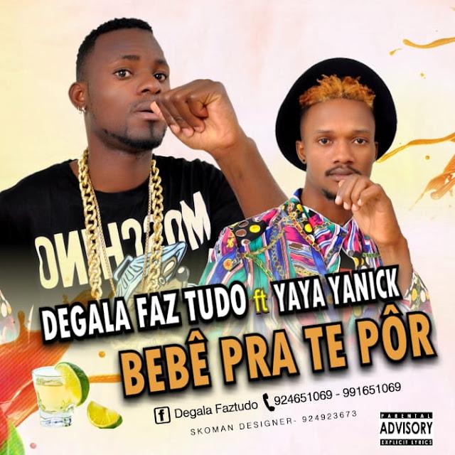 Degala Faz Tudo - Bebê Pra Te Pôr (Feat. Yaya Yanick)