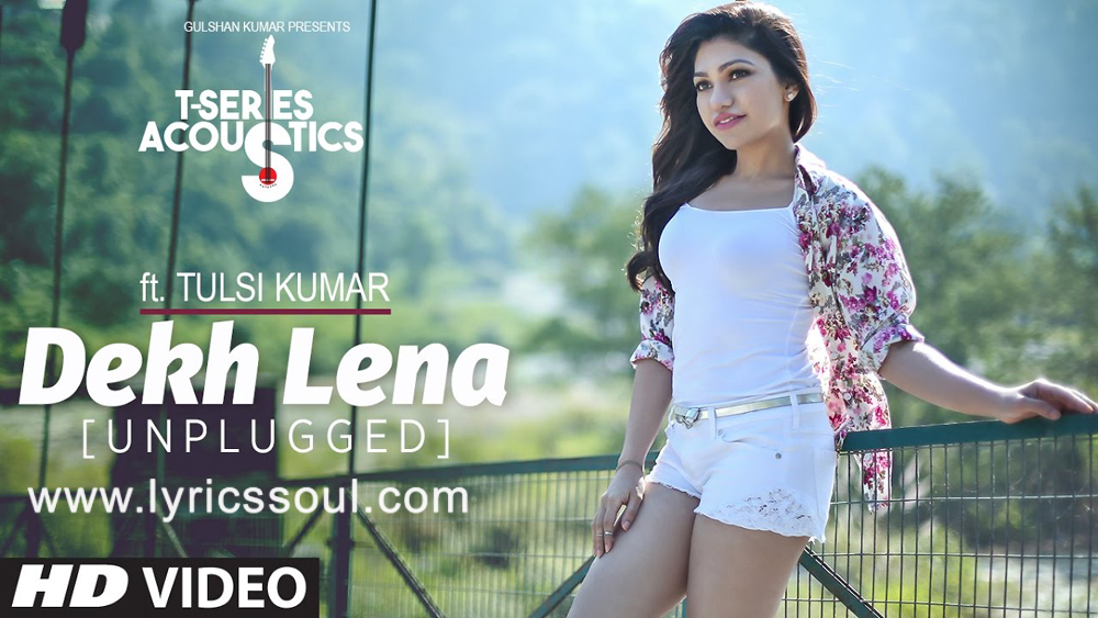 The Dekh Lena lyrics from 'Tum Bin 2', The song has been sung by Tulsi Kumar, , . featuring , , , . The music has been composed by Ankit Tiwari, , . The lyrics of Dekh Lena has been penned by Manoj Muntashir,